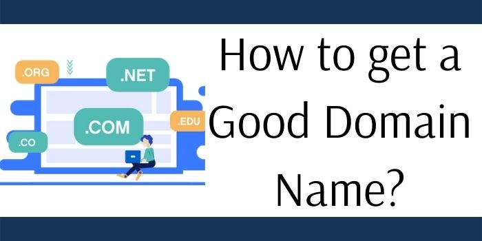 How to get a Good Domain Name