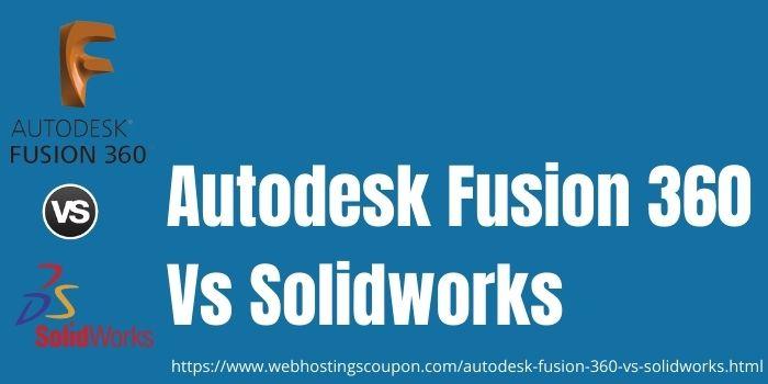 Autodesk Fusion 360 Vs Solidworks